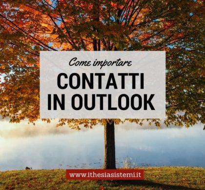 Come importare con facilità i tuoi contatti in Outlook
