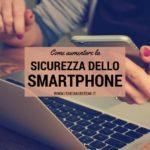 Come aumentare la sicurezza del tuo smartphone