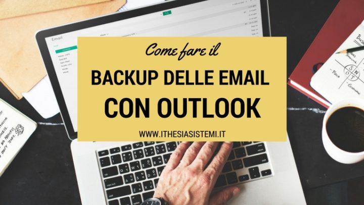 Come fare il backup delle email con Microsoft Outlook