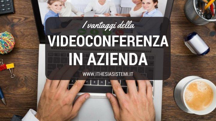 La videoconferenza: i vantaggi per le aziende